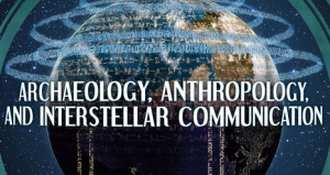 """""""Archaeology, Anthropology, and Interstellar Communication"""""""